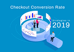 Checkout conversion rate strategies in 2019
