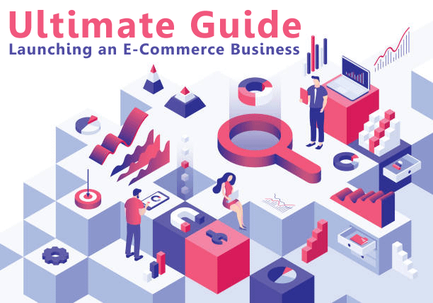 Ultimate guide to Launching E-Commerce Business