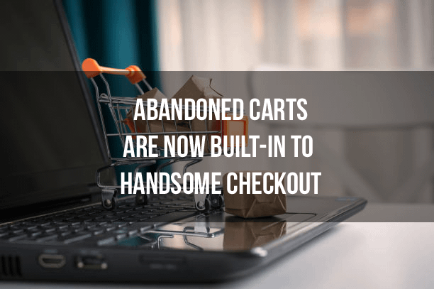Abandoned Carts Handsome Checkout
